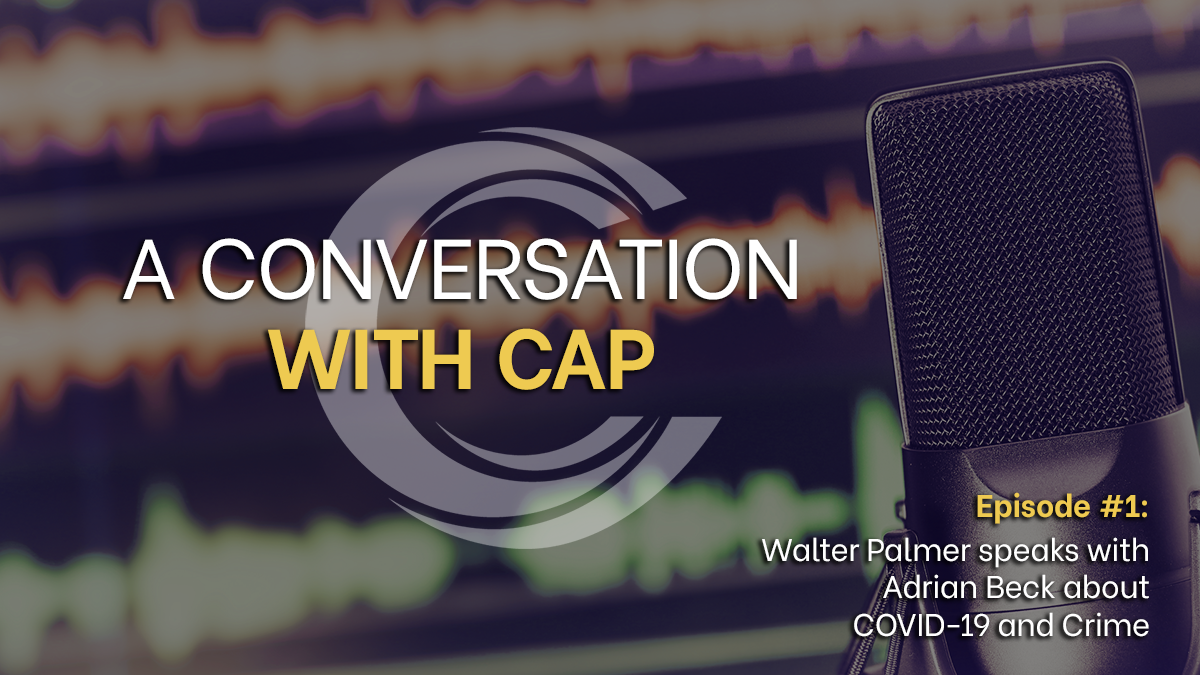 Conversation with CAP - Episode 1 Banner - COVID 19 and Crime