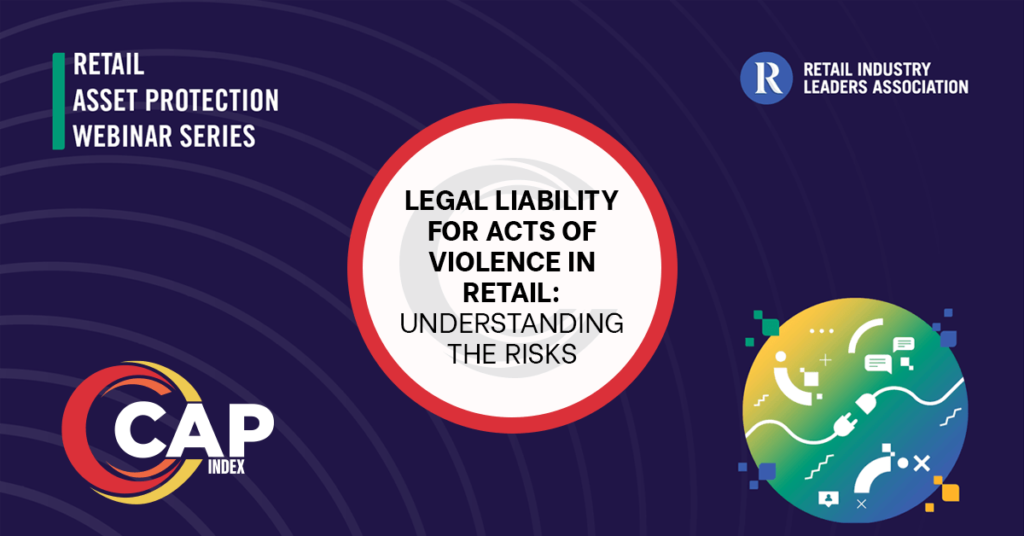 CAP Index and RILA - Asset Protection Webinar Series - Legal Liability for Acts of Violence in Retail - Understanding the Risks